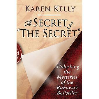 The Secret of The Secret Unlocking the Mysteries of the Runaway Bestseller by Kelly & Karen