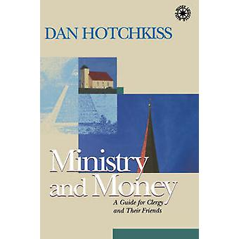 Ministry and Money A Guide for Clergy and Their Friends by Hotchkiss & Dan