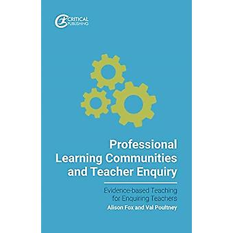 Professional Learning Communities and Teacher Enquiry by Val Poultney