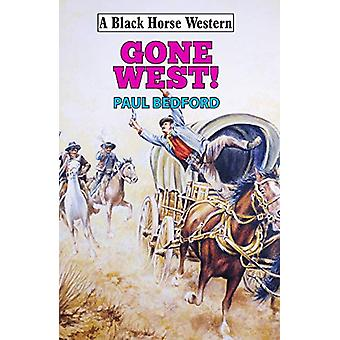 Gone West! by Paul Bedford - 9780719828379 Book