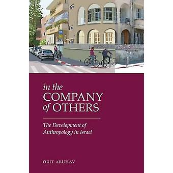 In the Company of Others - The Development of Anthropology in Israel b