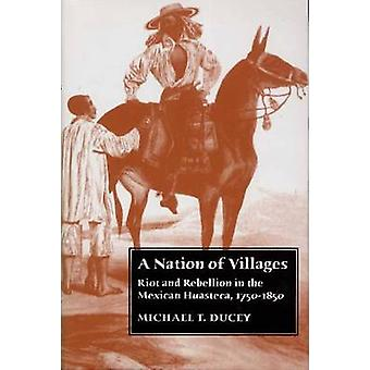 A Nation of Villages - Riot and Rebellion in the Mexican Huasteca - 17