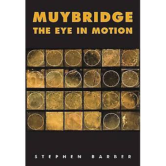 Muybridge - The Eye in Motion - Tracing Cinema's Origins by Stephen Bar