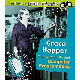 Grace Hopper - The Woman Behind Computer Programming by Nancy Loewen -