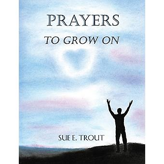 Prayers to Grow on by Sue E Trout - 9781489716804 Book