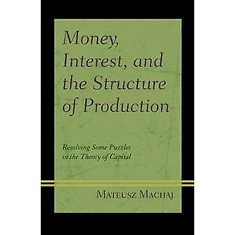 Money - Interest - and the Structure of Production - Resolving Some Pu