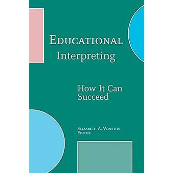 Educational Interpreting - How it Can Succeed by Winston - A. Elizabet