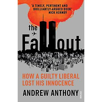 The Fallout - How a guilty liberal lost his innocence by Andrew Anthon