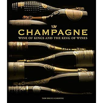 Champagne - Wine of Kings and the King of Wines by Tom Bruce-Gardyne -