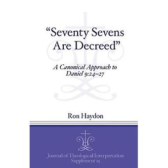 """Seventy-Sevens Are Decreed"" - A Canonical Approach to Danie"