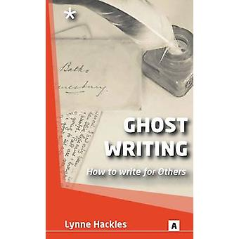 Ghost Writing - How to Ghost Write for Others by Lynne Hackles - Graha