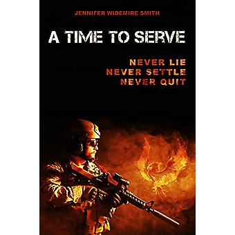 A Time to Serve - Never Lie - Never Settle - Never Quit by Jennifer Wi