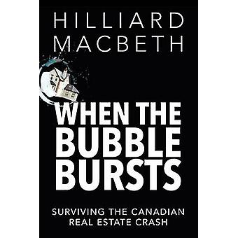 When the Bubble Bursts - Surviving the Canadian Real Estate Crash by H