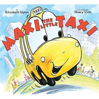 Maxi the Little Taxi by Elizabeth Upton - Henry Cole - 9780545798600