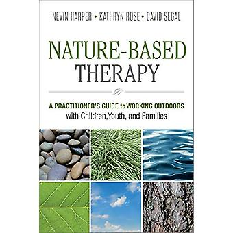 Nature-Based Therapy - A Practitioner's Guide to Working Outdoors with