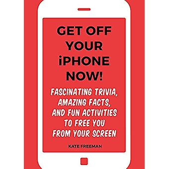 Get Off Your iPhone Now! - Fascinating Trivia - Amazing Facts - and Fu