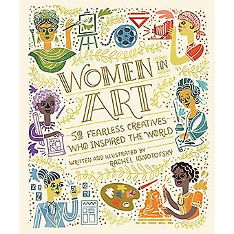 Women In Art - 50 Fearless Creatives Who Inspired the World by Rachel