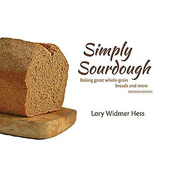 Simply Sourdough - Baking Great Wholegrain Breads and More by Lory Wid