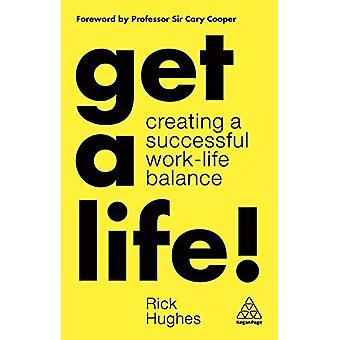 Obtenez une vie! - Création d'un équilibre entre le travail et la vie personnelle par Rick Hughes -