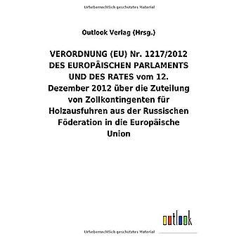 VERORDNUNG (EU) Nr. 1217/2012 DES EUROPA ISCHEN PARLAMENTS UND DES RATES vom 12. Dezember 2012 Aber die Zuteilung von Zollkontingenten fAr Holzausfuhren aus der Russischen F deration in die Europ ische Union