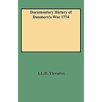 Documentary History of Dunmore's War 1774 by LL.D. Thwaites - 9780806