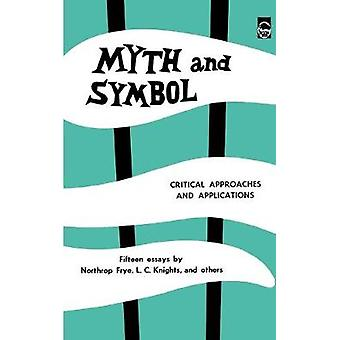 Myth and Symbol - Critical Approaches and Applications by Northrop Fry