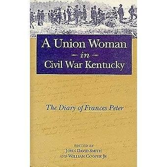 امرأة الاتحاد في الحرب الأهلية كنتاكي -- يوميات فرانسيس بيتر من قبل