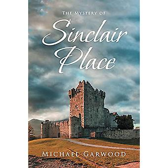 The Mystery of Sinclair Place by Michael Garwood - 9781098010164 Book