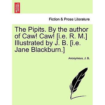 The Pipits. by the Author of Caw! Caw! [I.E. R. M.] Illustrated by J.