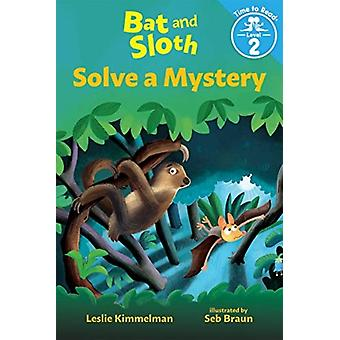 Bat and Sloth Solve a Mystery Bat and Sloth Time to Read Level 2 by Leslie Kimmelman & Illustrated by Seb Braun