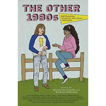 The Other 1980s by Edited by Brannon Costello & Edited by Brian Cremins & Contributions by Maaheen Ahmed & Contributions by Jos R Alaniz & Contributions by Jonathan Alexandratos & Contributions by Peter Cullen Bryan & C