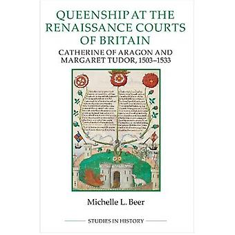 Queenship at the Renaissance Courts of Britain by Michelle L. Beer