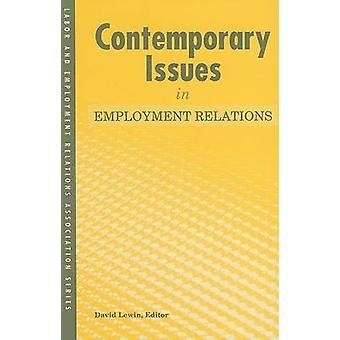 Contemporary Issues in Employment Relations by Edited by David Lewin