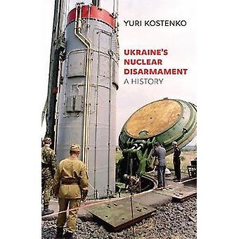 Ukraines Nuclear Disarmament A History 78 Harvard Series in Ukrainian Studies