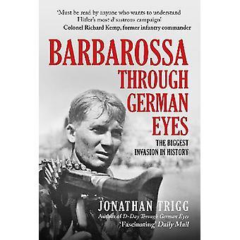 Barbarossa Through German Eyes The Biggest Invasion in History