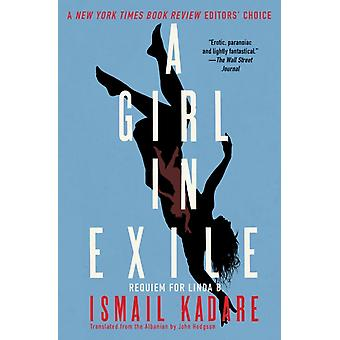 A Girl in Exile  Requiem for Linda B. by Ismail Kadare & Translated by John Hodgson