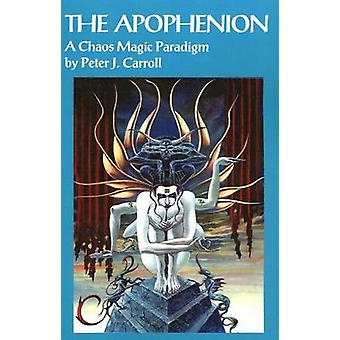 The Apophenion A Chaos Magick Paradigm by Carroll & Peter J.