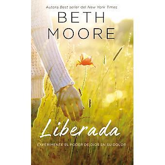 Liberada Experimente el poder de Dios en su dolor by Beth Moore
