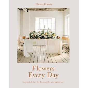 Flowers Every Day - Inspired florals for home - gifts and gatherings b
