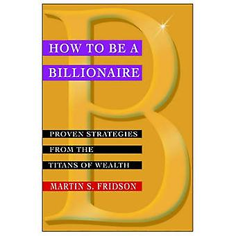 كيف يمكن أن يكون الملياردير-أثبتت الاستراتيجيات من