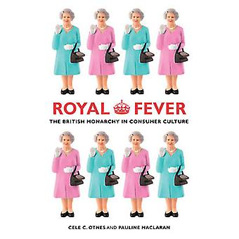 Royal Fever - The British Monarchy in Consumer Culture by Cele C. Otne