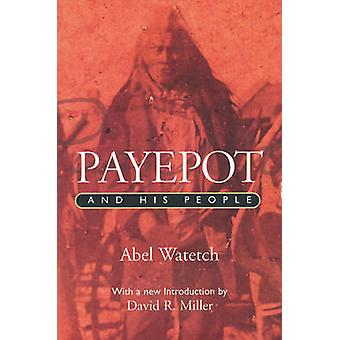Payepot & His People by Abel Watetch - David R. Miller - 978088977201