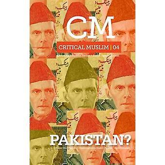 Critical Muslim 04 - Pakistan? by Ziauddin Sardar - Robin Yassin-Kassa