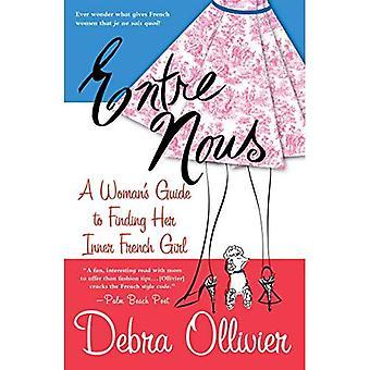 Entre Nous: A Woman es Guide auf der Suche nach ihrem inneren Französisch Mädchen