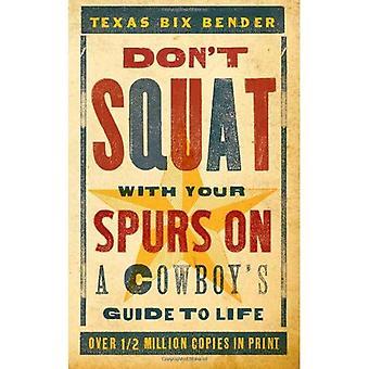 Ne Squat avec vos éperons sur: Guide d'un cow-boy à la vie