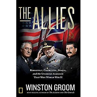 Die Alliierten: Roosevelt, Churchill, Stalin und die ungewöhnliche Allianz, die dem zweiten Weltkrieg gewann