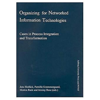 Organizing for Networked Information Technologies: Cases in Process Integration and Transformation