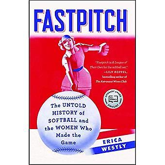 Fastpitch: Outsägligt historien av Softball och de kvinnor som gjort spelet
