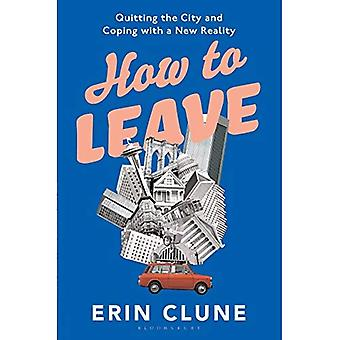How to Leave: Quitting the� City and Coping with a New Reality