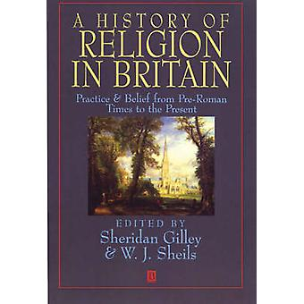 A Short History of Religion in Britain Practice  Belief from PreRoman Times to the Present by Gilley